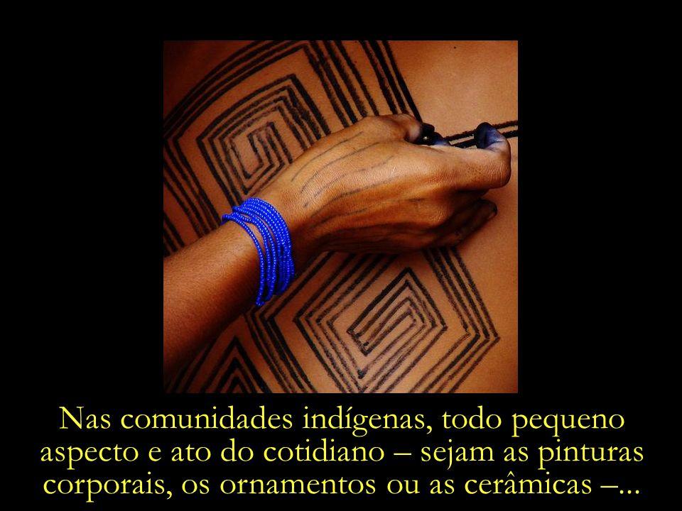 Nas comunidades indígenas, todo pequeno aspecto e ato do cotidiano – sejam as pinturas corporais, os ornamentos ou as cerâmicas –...
