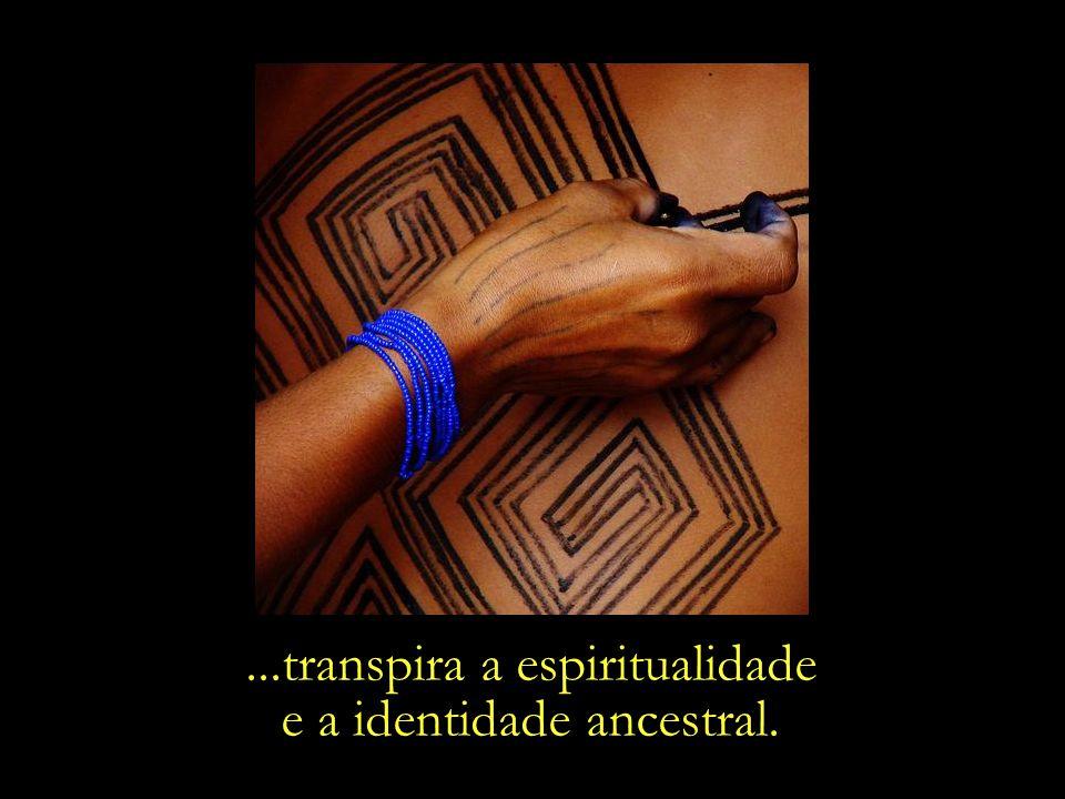 ...transpira a espiritualidade e a identidade ancestral.