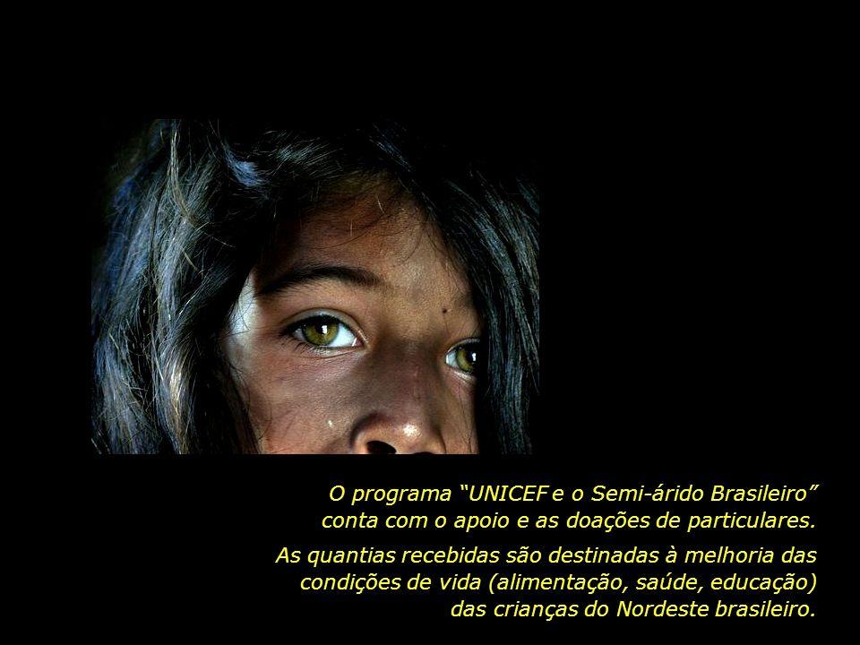 O programa UNICEF e o Semi-árido Brasileiro conta com o apoio e as doações de particulares.