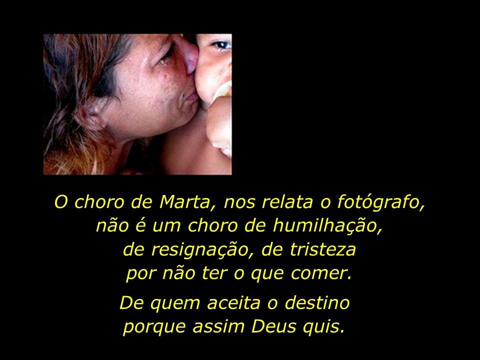 O choro de Marta, nos relata o fotógrafo,
