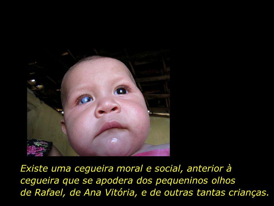 Existe uma cegueira moral e social, anterior à cegueira que se apodera dos pequeninos olhos