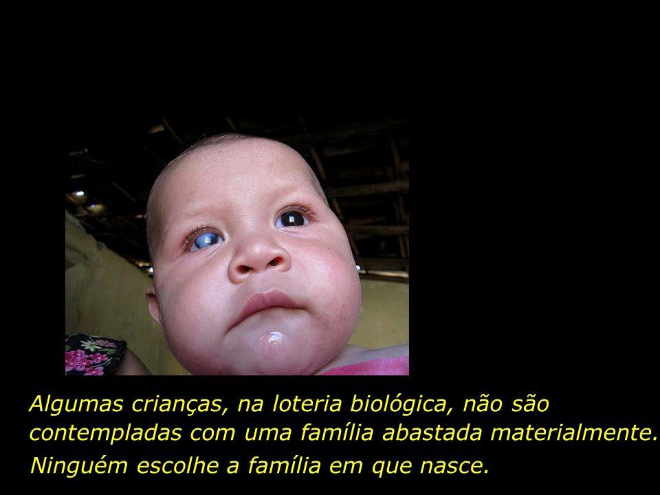 Algumas crianças, na loteria biológica, não são contempladas com uma família abastada materialmente.