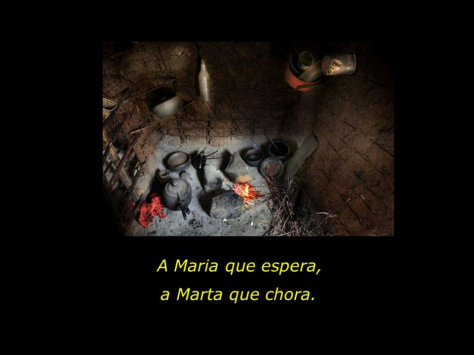 A Maria que espera, a Marta que chora.