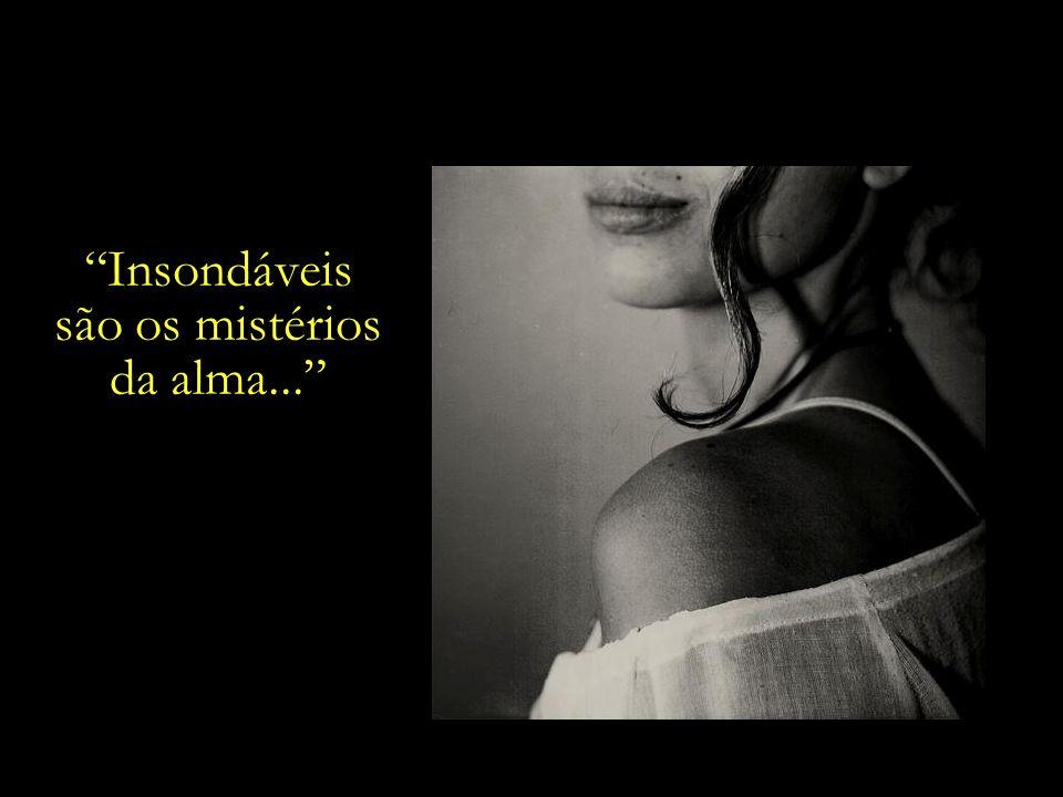 Insondáveis são os mistérios da alma...