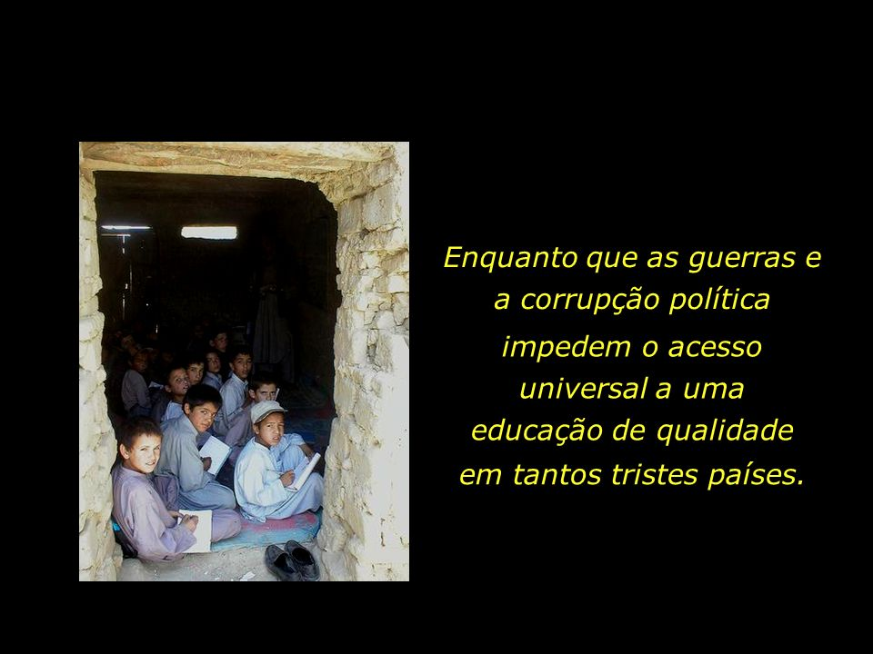 Enquanto que as guerras e a corrupção política