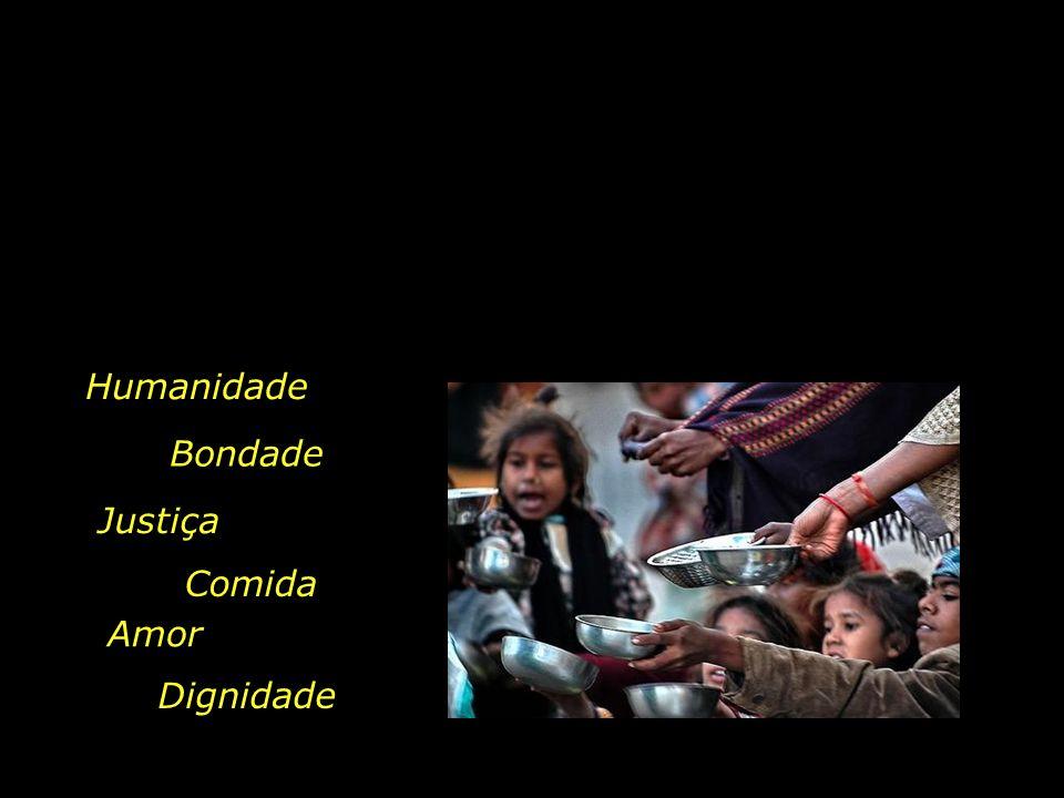 Humanidade Bondade Justiça Comida Amor Dignidade