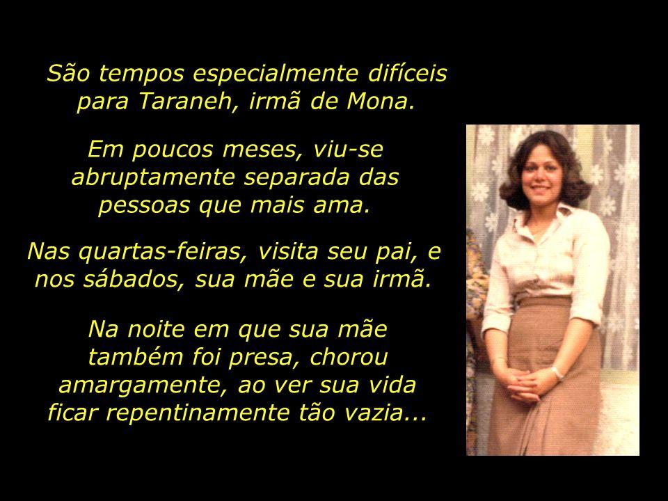 São tempos especialmente difíceis para Taraneh, irmã de Mona.
