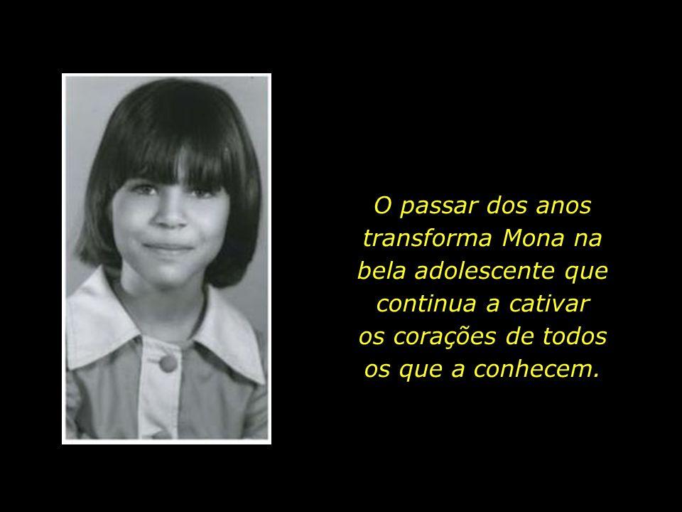 O passar dos anos transforma Mona na bela adolescente que continua a cativar os corações de todos os que a conhecem.