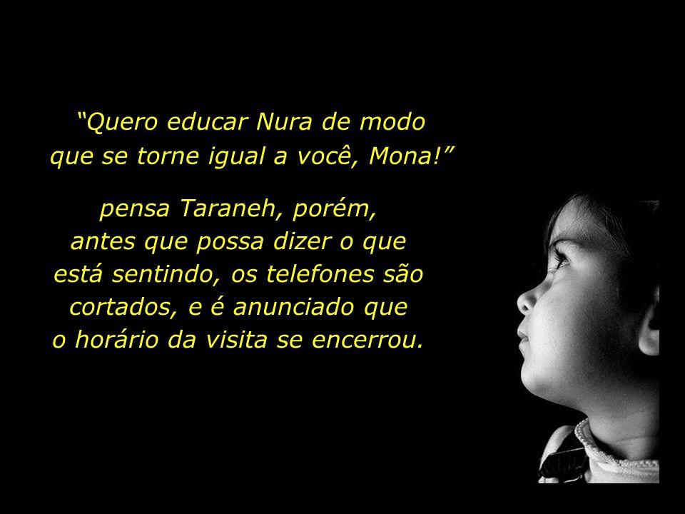 Quero educar Nura de modo que se torne igual a você, Mona!