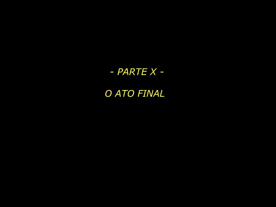 - PARTE X - O ATO FINAL