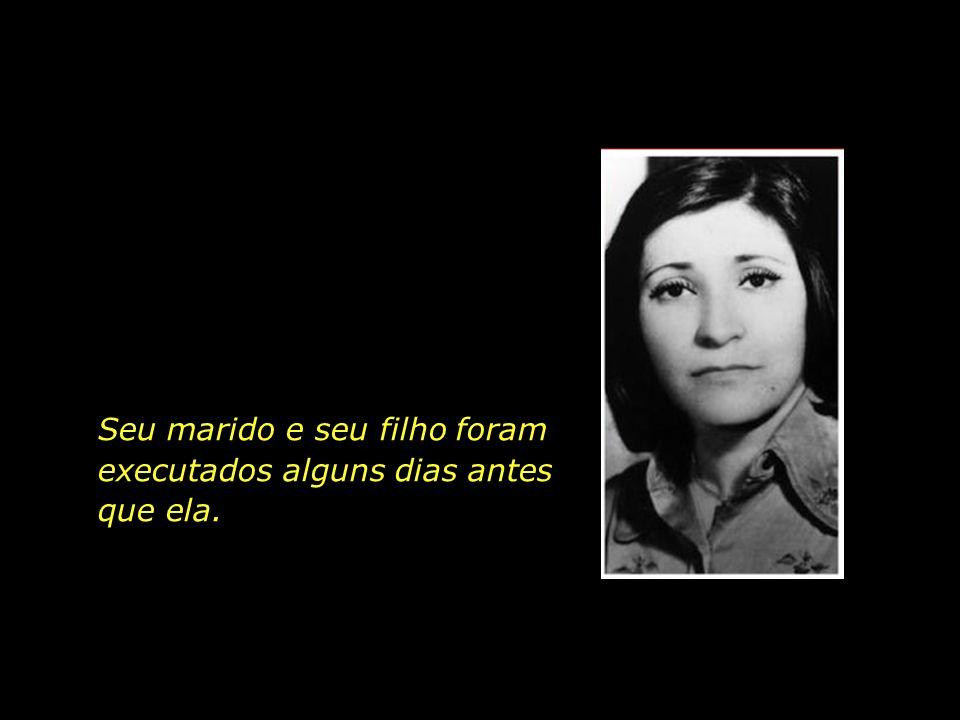 Seu marido e seu filho foram executados alguns dias antes que ela.