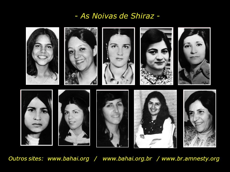 - As Noivas de Shiraz - Outros sites: www.bahai.org / www.bahai.org.br / www.br.amnesty.org