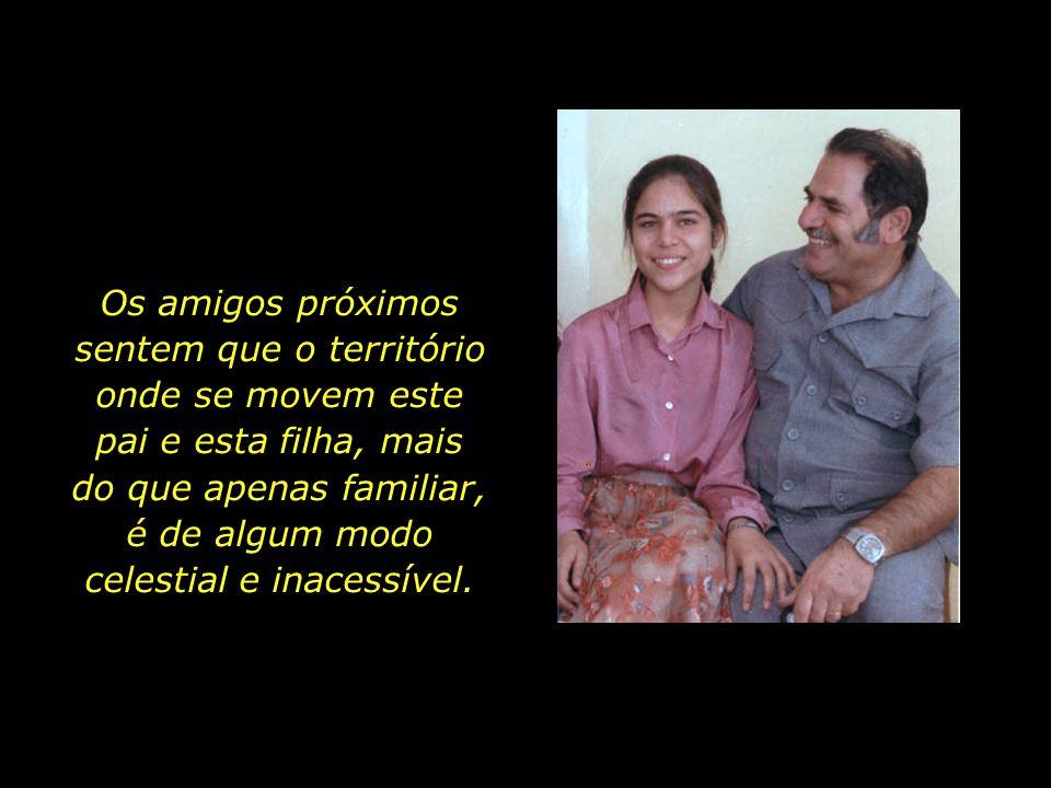 Os amigos próximos sentem que o território onde se movem este pai e esta filha, mais do que apenas familiar, é de algum modo celestial e inacessível.