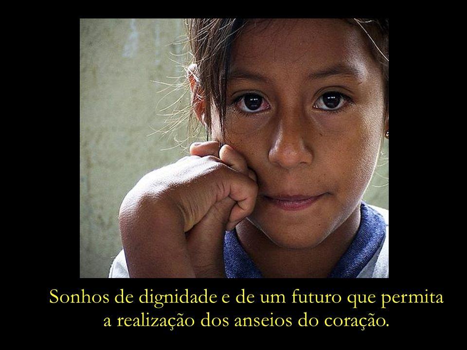 Sonhos de dignidade e de um futuro que permita