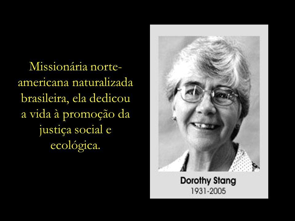 Missionária norte-americana naturalizada brasileira, ela dedicou a vida à promoção da justiça social e ecológica.