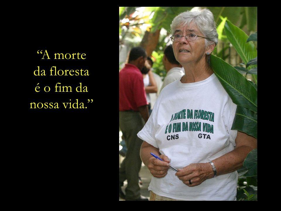 A morte da floresta é o fim da nossa vida.