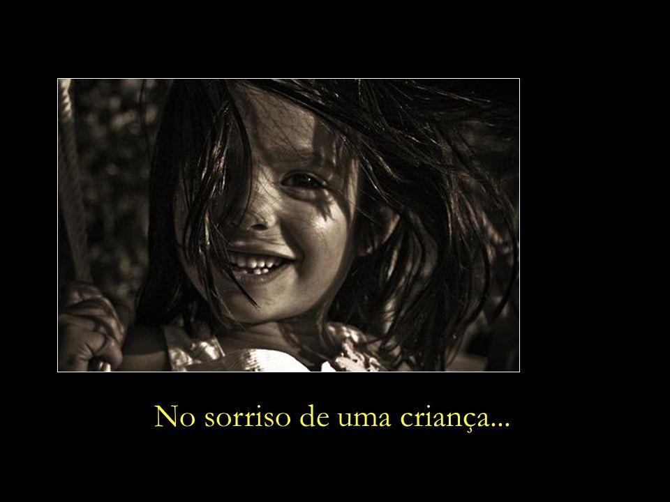 No sorriso de uma criança...