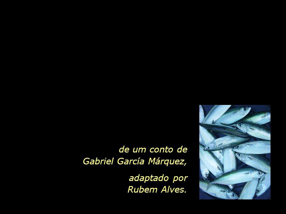 de um conto de Gabriel García Márquez, adaptado por Rubem Alves.