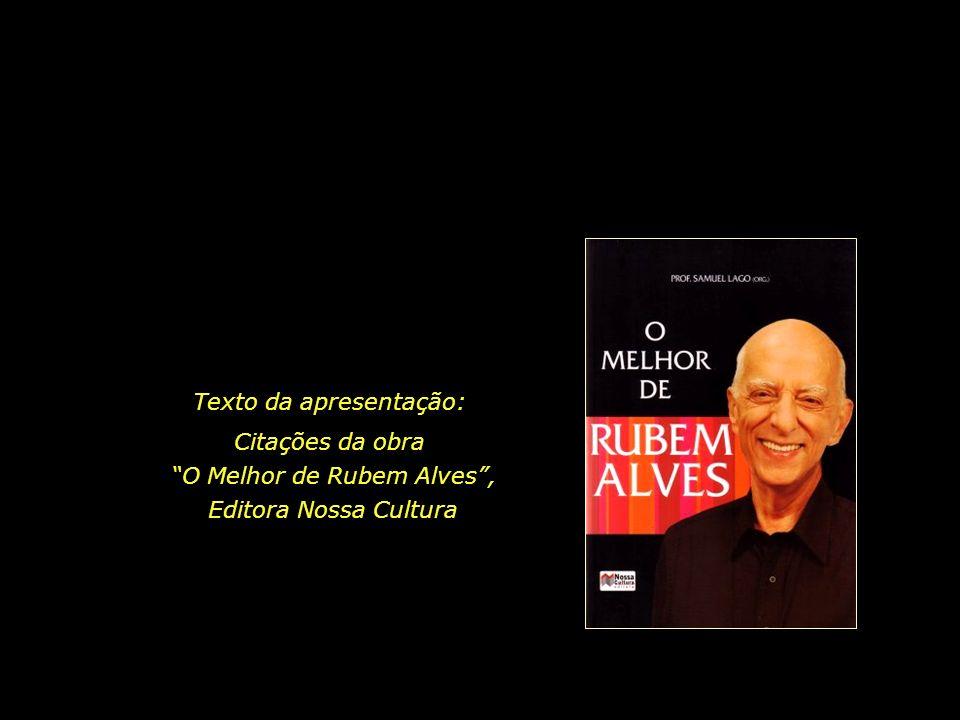 Texto da apresentação: Citações da obra O Melhor de Rubem Alves ,