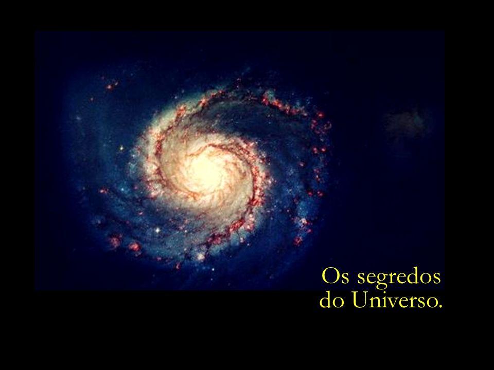 Os segredos do Universo.