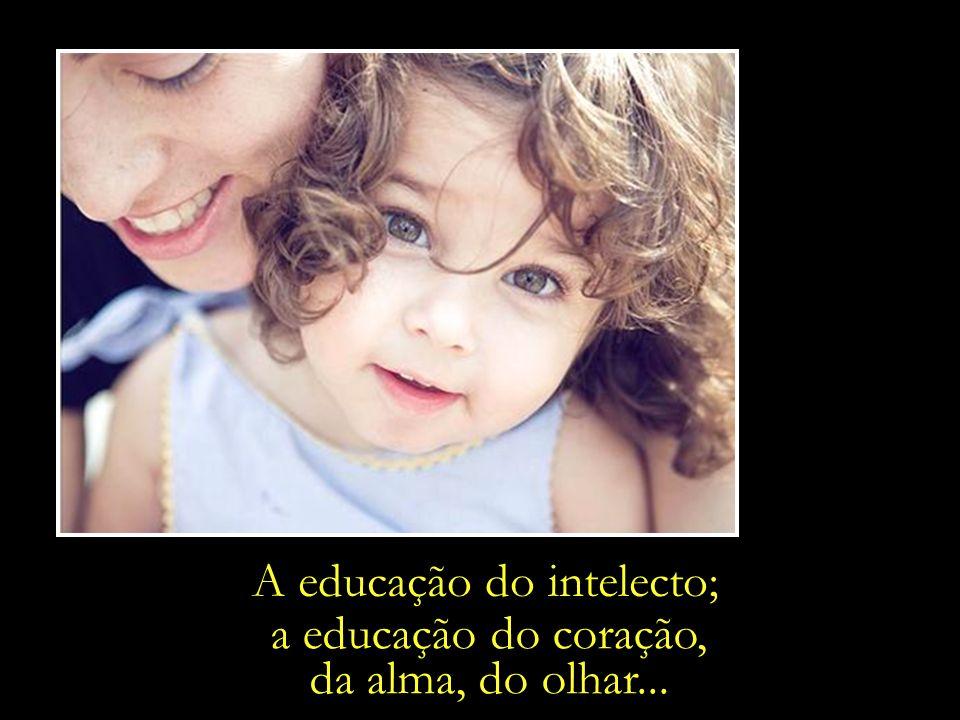 A educação do intelecto;