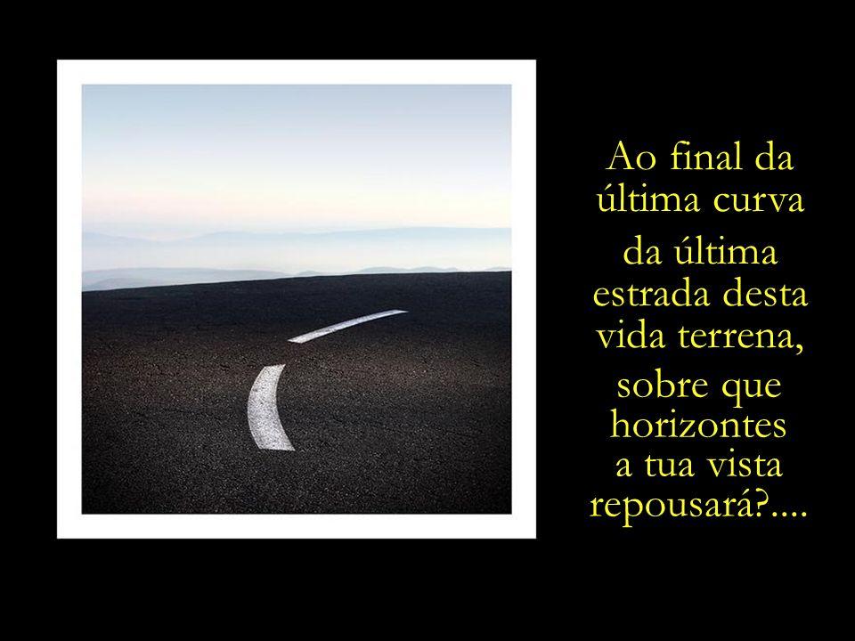 Ao final da última curva. da última. estrada desta.