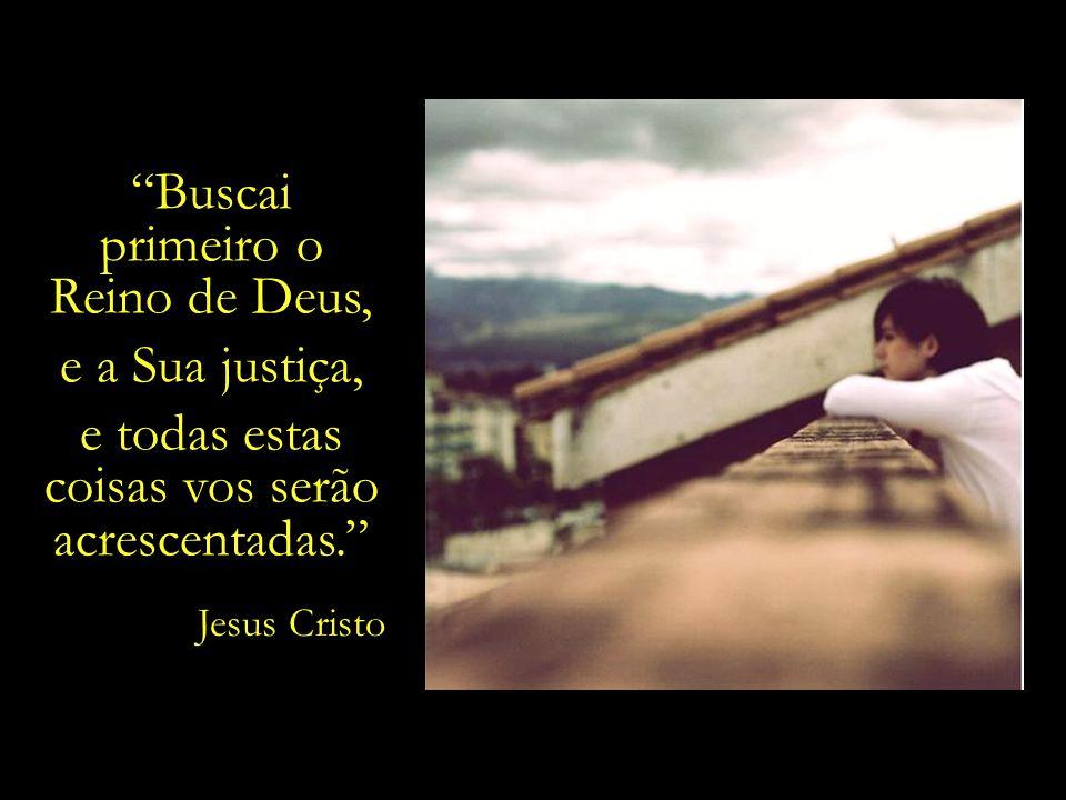 primeiro o Reino de Deus, e a Sua justiça,