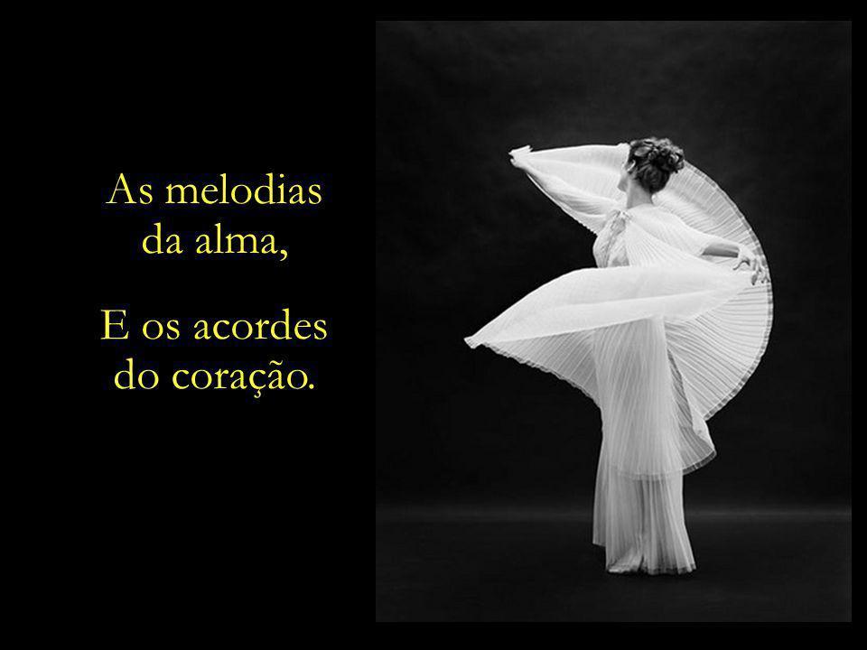 As melodias da alma, E os acordes do coração.