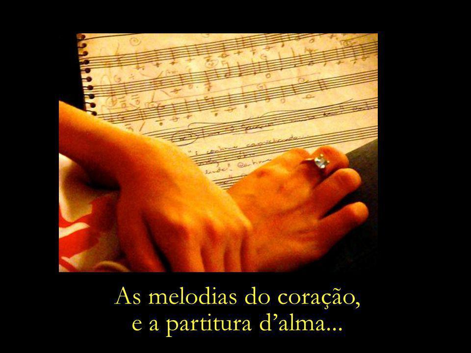 As melodias do coração, e a partitura d'alma...