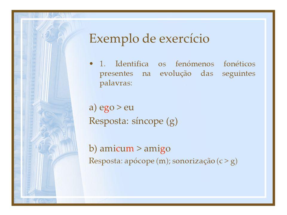 Exemplo de exercício a) ego > eu Resposta: síncope (g)