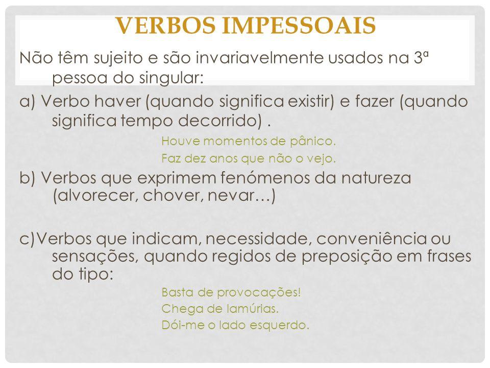 Verbos impessoais Não têm sujeito e são invariavelmente usados na 3ª pessoa do singular: