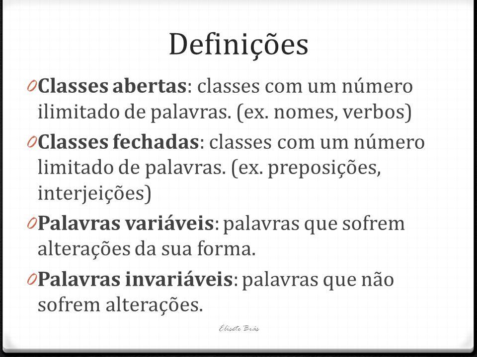 Definições Classes abertas: classes com um número ilimitado de palavras. (ex. nomes, verbos)