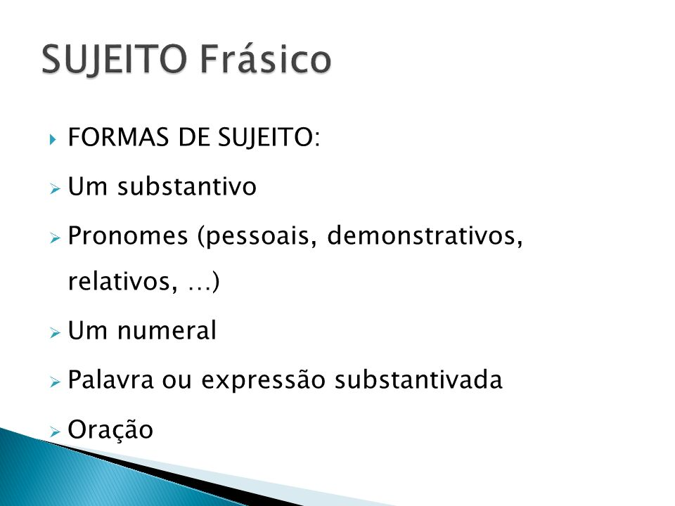 SUJEITO Frásico FORMAS DE SUJEITO: Um substantivo