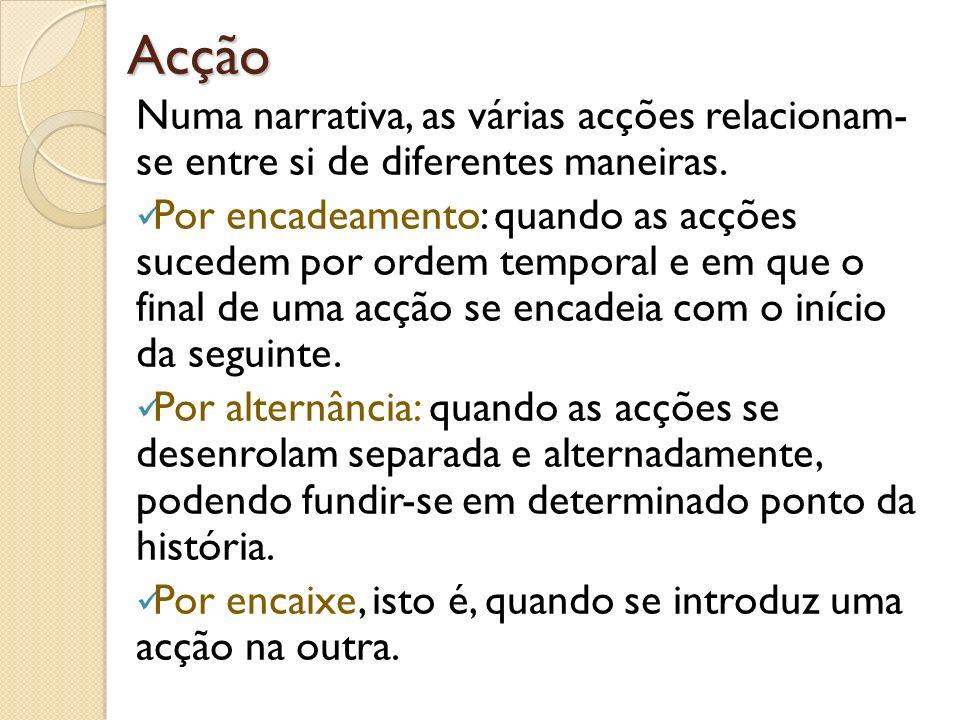 Acção Numa narrativa, as várias acções relacionam- se entre si de diferentes maneiras.
