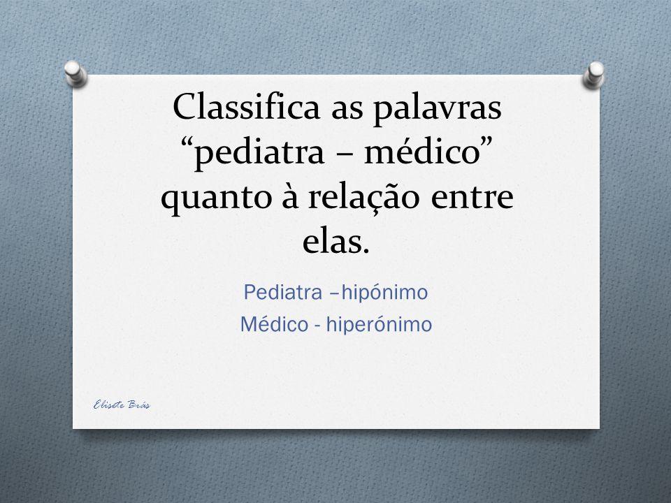 Pediatra –hipónimo Médico - hiperónimo