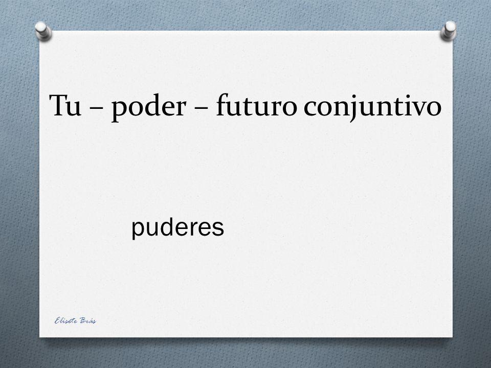 Tu – poder – futuro conjuntivo