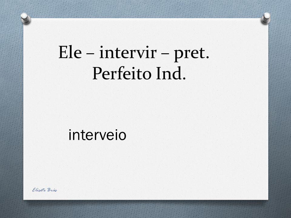 Ele – intervir – pret. Perfeito Ind.