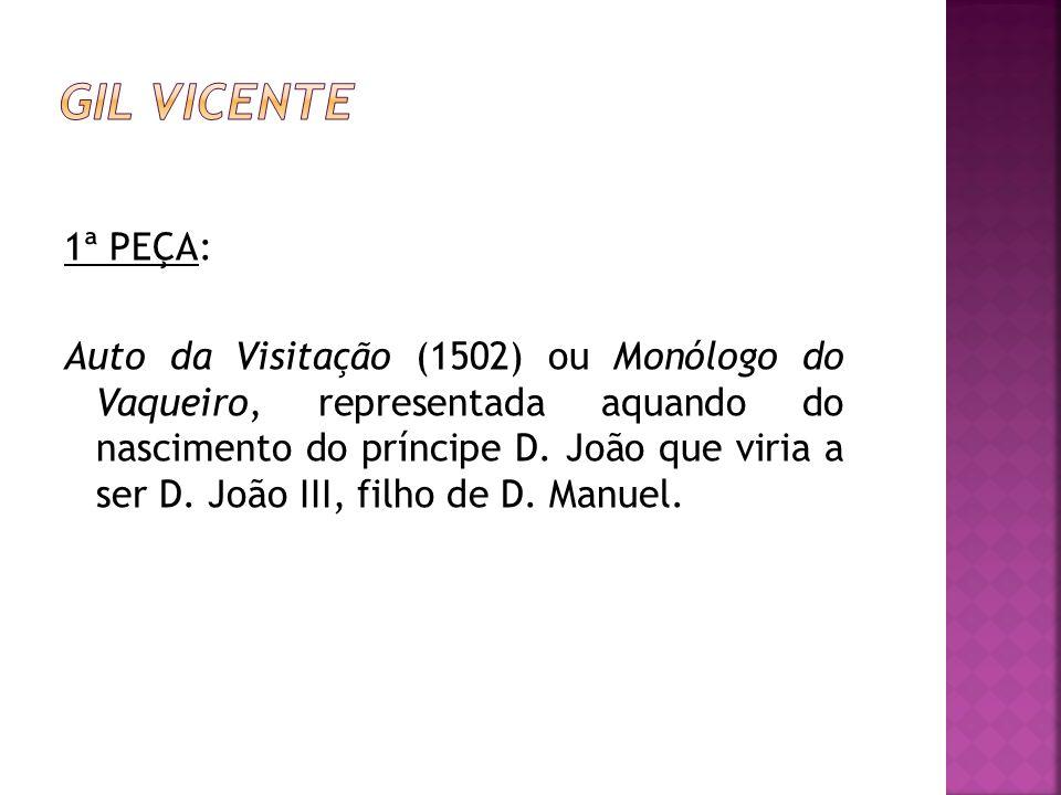 1ª PEÇA: Auto da Visitação (1502) ou Monólogo do Vaqueiro, representada aquando do nascimento do príncipe D. João que viria a ser D. João III, filho de D. Manuel.
