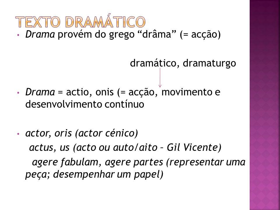 Texto dramático Drama provém do grego drâma (= acção)