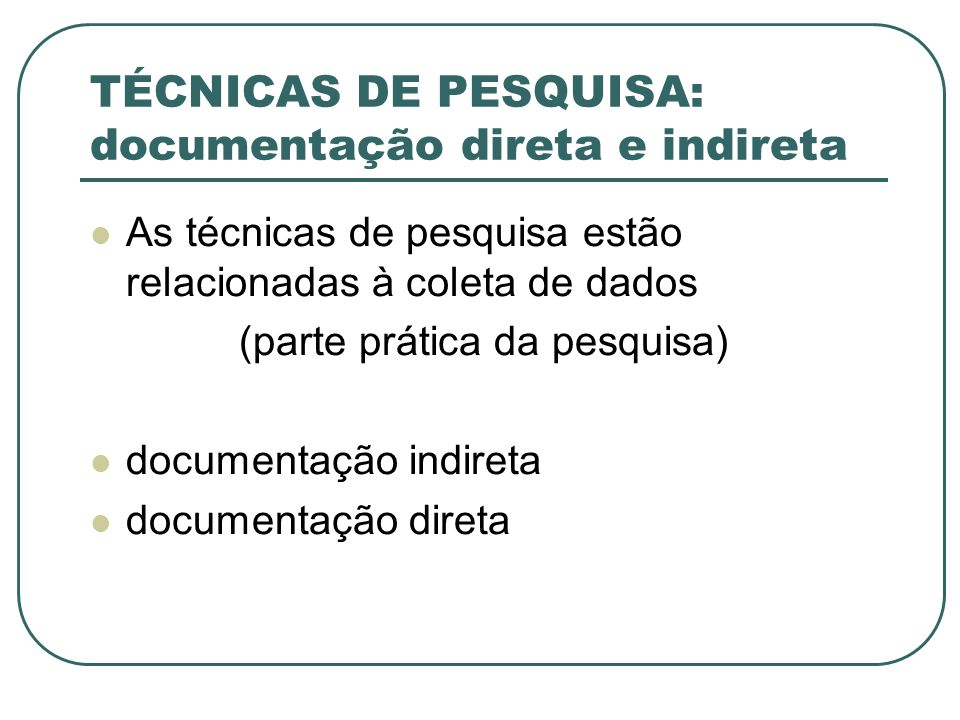 TÉCNICAS DE PESQUISA: documentação direta e indireta