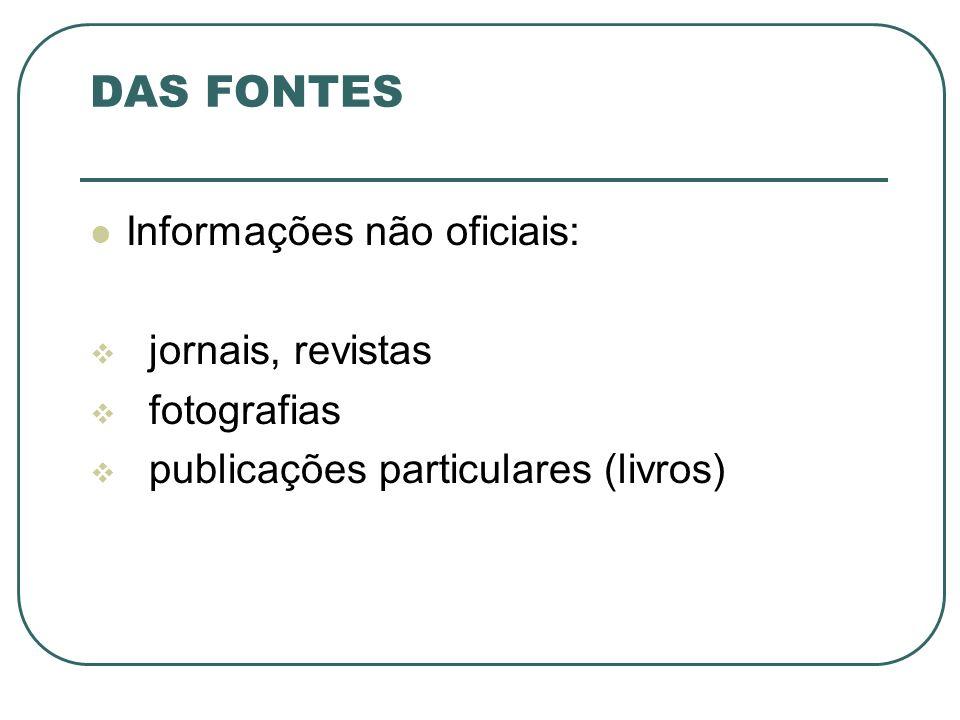 DAS FONTES Informações não oficiais: jornais, revistas fotografias