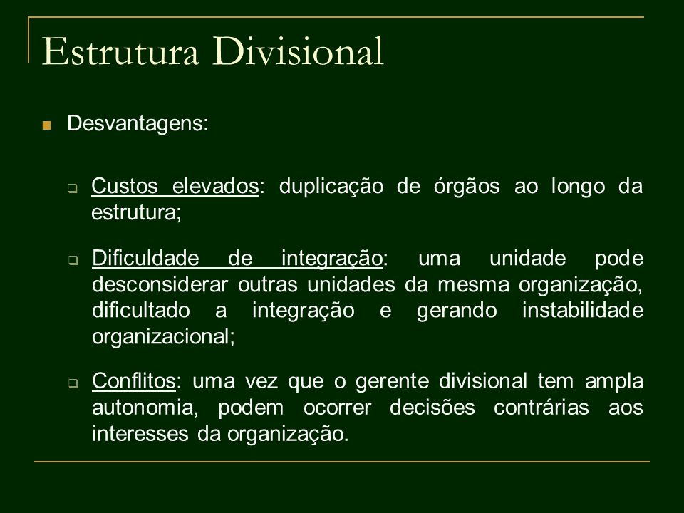 Estrutura Divisional Desvantagens: