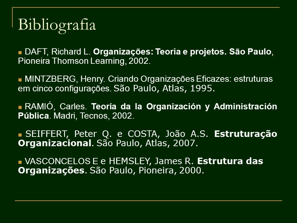 Bibliografia DAFT, Richard L. Organizações: Teoria e projetos. São Paulo, Pioneira Thomson Learning, 2002.