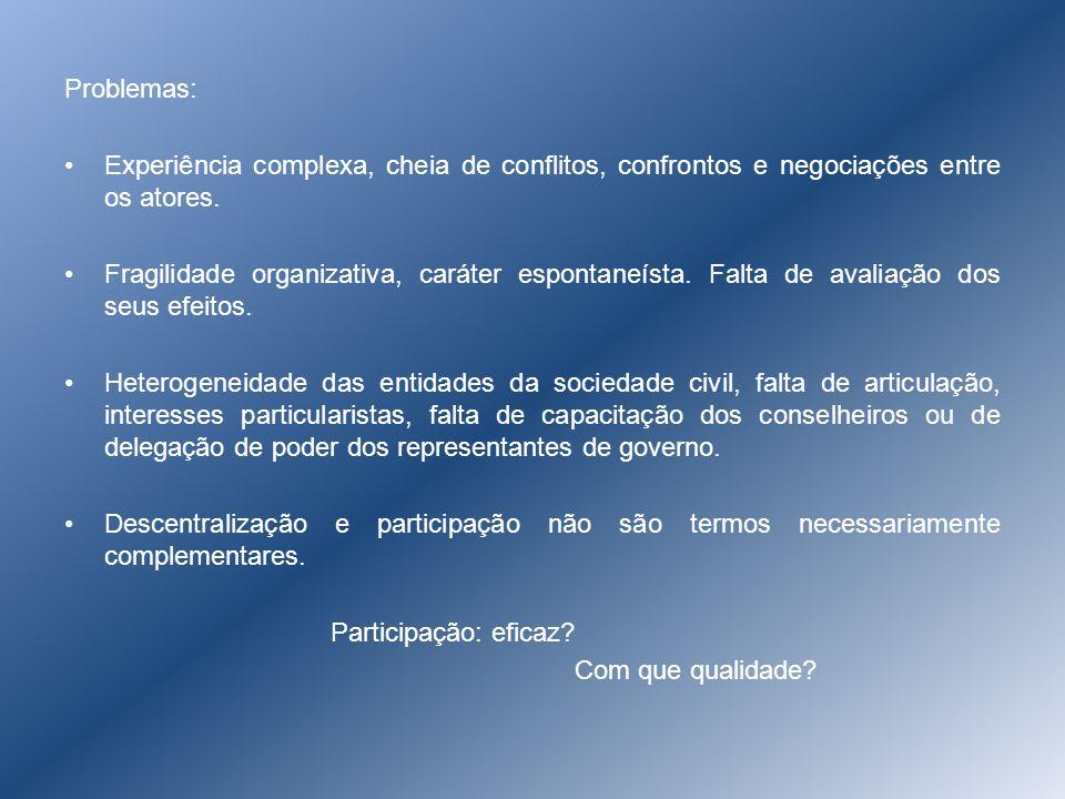 Problemas:Experiência complexa, cheia de conflitos, confrontos e negociações entre os atores.