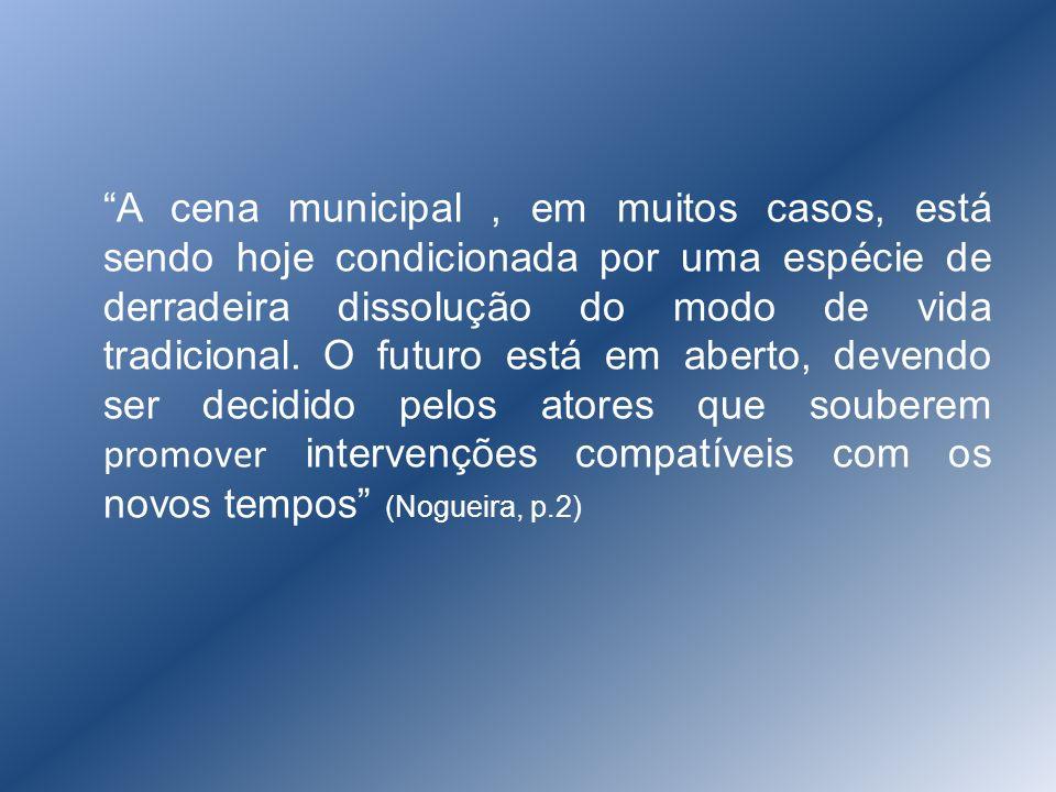A cena municipal , em muitos casos, está sendo hoje condicionada por uma espécie de derradeira dissolução do modo de vida tradicional.