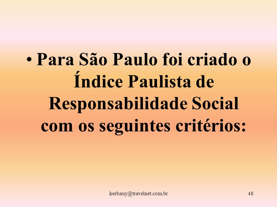 Para São Paulo foi criado o Índice Paulista de Responsabilidade Social com os seguintes critérios: