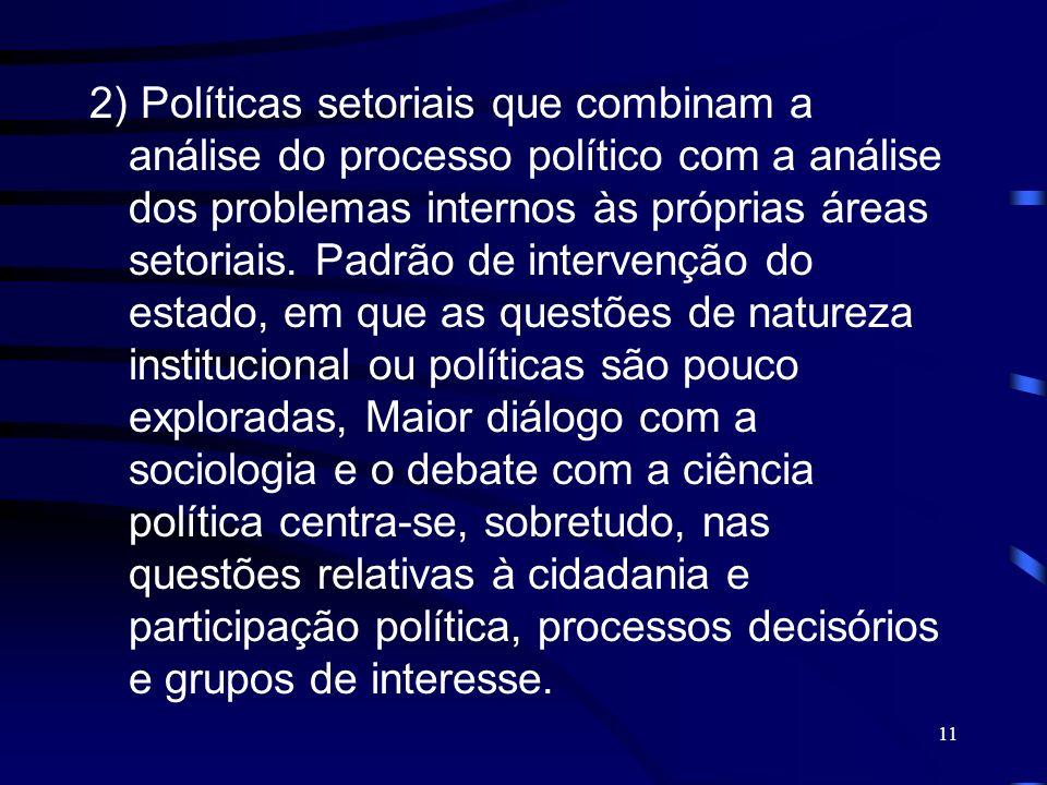 2) Políticas setoriais que combinam a análise do processo político com a análise dos problemas internos às próprias áreas setoriais.