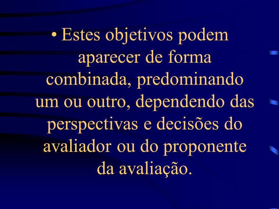 Estes objetivos podem aparecer de forma combinada, predominando um ou outro, dependendo das perspectivas e decisões do avaliador ou do proponente da avaliação.