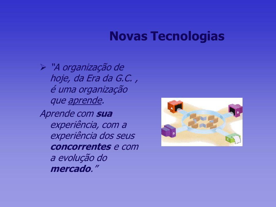 Novas Tecnologias A organização de hoje, da Era da G.C. , é uma organização que aprende.