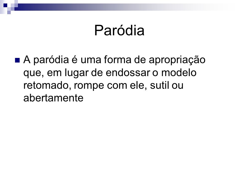 Paródia A paródia é uma forma de apropriação que, em lugar de endossar o modelo retomado, rompe com ele, sutil ou abertamente.
